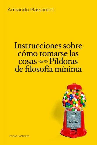 Instrucciones sobre cómo tomarse las cosas: Píldoras: Massarenti, Armando [Autor];
