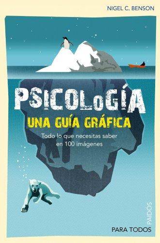 9788449324710: Psicología: Una guía gráfica. Todo lo que necesitas saber en 100 imagénes. (Para Todos)