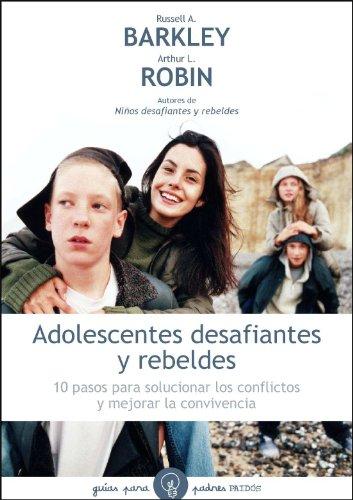 ADOLESCENTES DESAFIANTES Y REBELDES: 10 PASOS PARA: Christine M. Benton,