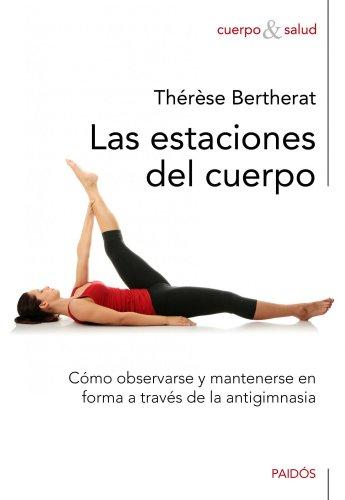 9788449325250: Las estaciones del cuerpo: Cómo observarse y mantenerse en forma a través de la antigimnasia (Cuerpo y Salud)