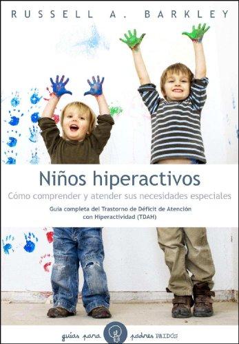 Niños hiperactivos. Cómo comprender y atender sus: Barkley, Russell A.