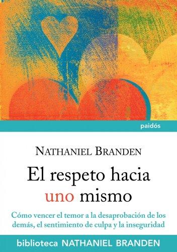 9788449325366: El respeto hacia uno mismo: Cómo vencer el temor a la desaprobación de los demás, el sentimiento de culpa y la inseguridad (Biblioteca Nathaniel Branden)