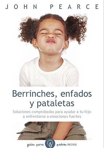 9788449327230: Berrinches, enfados y pataletas: Soluciones comprobadas para ayudar a tu hijo a enfrentarse a emociones fuertes (Guias Para Padres)