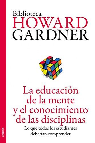 9788449327445: La educación de la mente y el conocimiento de las disciplinas: Lo que todos los estudiantes deberían comprender (Biblioteca Howard Gardner)