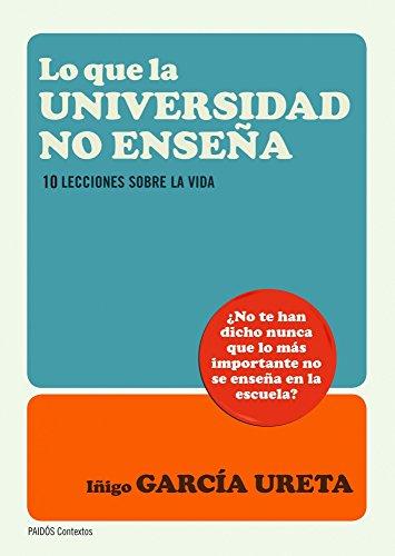 9788449327643: Lo que la universidad no enseña: diez lecciones sobre la vida