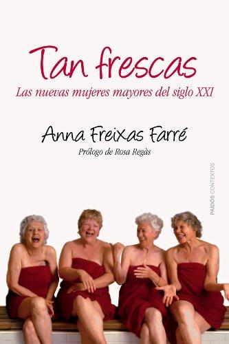 9788449328664: Tan frescas: Las nuevas mujeres mayores del siglo XXI. Prólogo de Rosa Regás (Contextos)