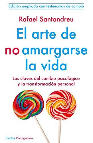 EL ARTE DE NO AMARGARSE LA VIDA: Las claves del cambio psicólogico y la transformació...