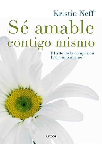 9788449331985: Sé amable contigo mismo: El arte de la compasión hacia uno mismo (Divulgación)