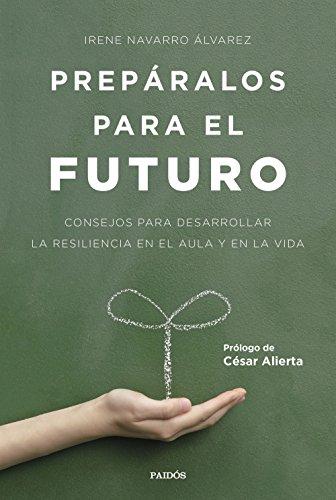 9788449332517: Prepáralos para el futuro: Consejos para desarrollar la resiliencia en el aula y en la vida. Prólogo de César Alierta