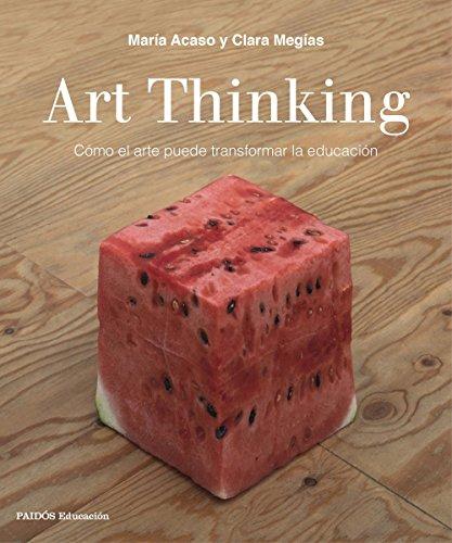 9788449333705: Art Thinking: Cómo el arte puede transformar la educación