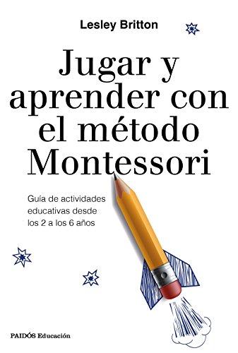 9788449333781: Jugar y aprender con el método Montessori: Guía de actividades educativas desde los 2 a los 6 años (Educación)
