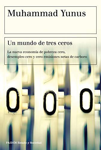 9788449335068: Un mundo de tres ceros: La nueva economía de pobreza cero, desempleo cero y cero emisiones netas de carbono (Estado y Sociedad)