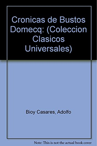 Cronicas de Bustos Domecq: (Coleccion Clasicos Universales): Adolfo Bioy Casares,