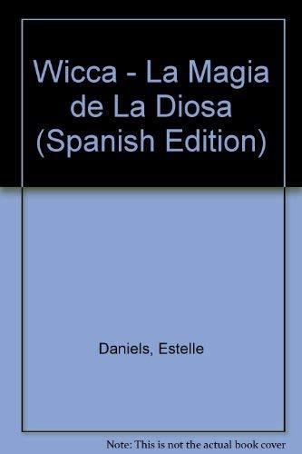 Wicca - La Magia de La Diosa (Spanish Edition) - Daniels, Estelle; Tuitean, Paul