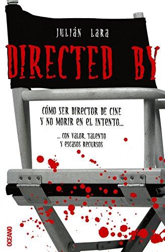 9788449426919: Directed by: Como Ser Un Director De Cine Y No Morir En El Intento (Cine Y Artes Escenicas) (Spanish Edition)