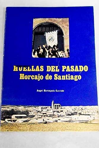Huellas del pasado. Horcajo de Santiago: ÁNGEL HORCAJADA GARRIDO