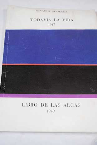 9788450047608: Todavia la vida: 1947 ; Libro de las algas : 1949 (Spanish Edition)