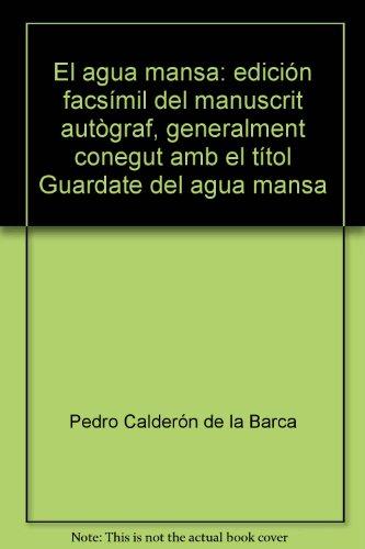 El Agua Mansa: Edicio Facsimil del Manuscrit: Calderon de la