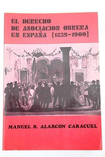 El Derecho de Asociacion Obrera En Espana, (1839-1900): Alarcon Caracuel, Manuel R.