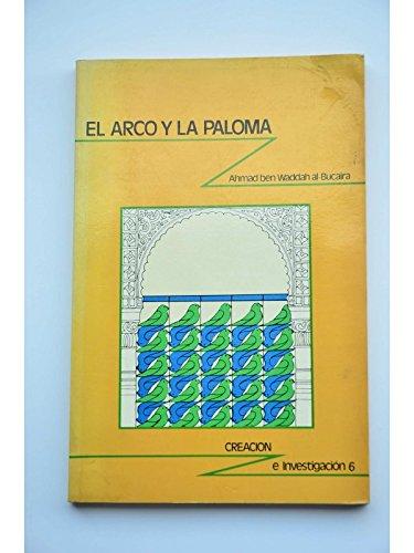 El arco y la paloma (Creacion e investigacion) (Spanish Edition): Ahmad ben Waddah al-Bucaira