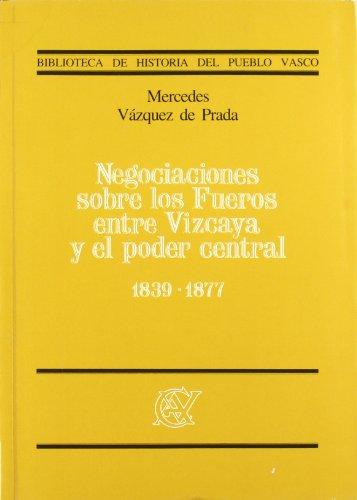 9788450506457: Negociaciones sobre los fueros entre Vizcaya y el poder central, 1839-1877 (Biblioteca de historia del pueblo vasco) (Spanish Edition)