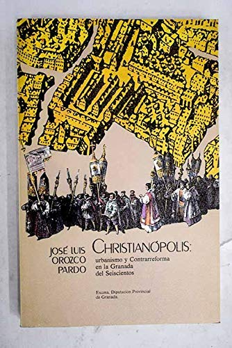 CHRISTIANOPOLIS urbanismo y contrarreforma en la granada del seiscientos: jose luis orozco