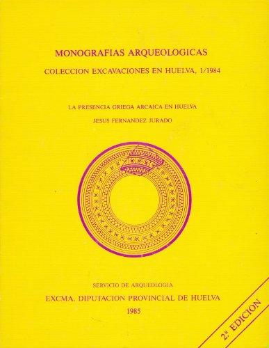 La presencia griega arca?ica en Huelva (Monografi?as: Ferna?ndez Jurado, Jesu?s