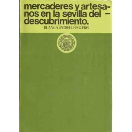 9788450528831: Mercaderes y artesanos en la Sevilla del descubrimiento (Publicaciones de la Excma. Diputación Provincial de Sevilla. Sección Historia)