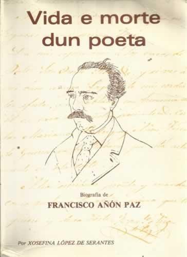 9788450533477: Vida e morte dun poeta: Biografia de Francisco Anon Paz (1812-1878)