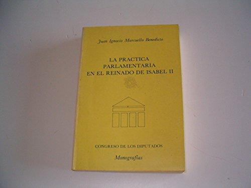 9788450535501: Practica parlamentaria en el reinado de Isabel II (Monografías)