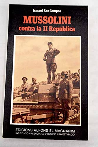 Mussolini contra la II República: Hostilidad, conspiraciones,: Ismael Saz