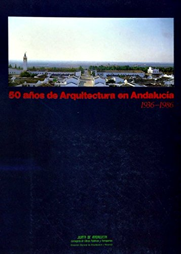 50 AÑOS DE ARQUITECTURA EN ANDALUCIA (1936- 1986): Perez Escolano, Victor -- Perez Cano, ...