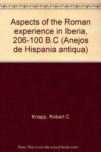 9788460008149: Aspects of the Roman experience in Iberia, 206-100 B.C (Anejos de Hispania antiqua)