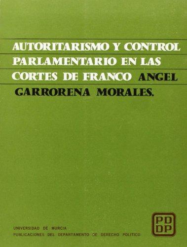 Autoritarismo y control parlamentario en las Cortés: Garrorena Morales, Ángel;