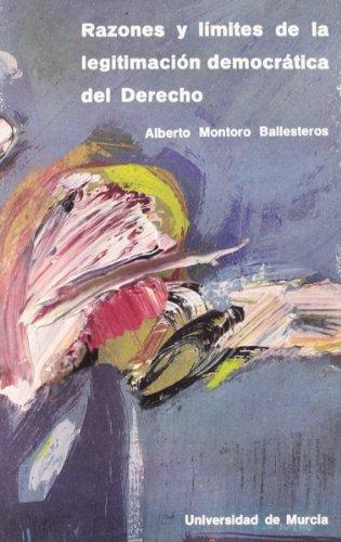 Razones y límites de la legitimación democrática: Alberto Montoro Ballesteros