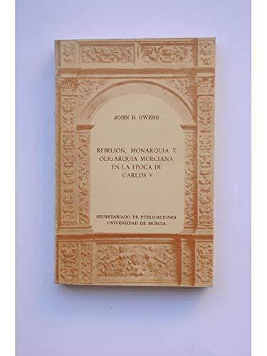 9788460019510: Rebelion, monarquia y oligarquia murciana en la epoca de Carlos V (Spanish Edition)