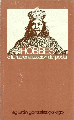 Hobbes, O, La Racionalizacion del Poder (Hardback): Agustin Gonzalez Gallego