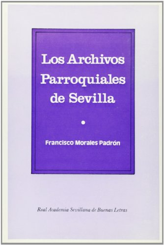 Los archivos parroquiales de Sevilla (Book): Francisco Morales Padrón