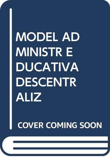 Modelos de administración educativa descentralizada. Región de: Juan Monreal; Antonio