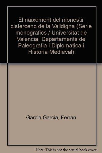 9788460032281: El naixement del monestir cistercenc de la Valldigna (Serie monografics / Universitat de Valencia, Departaments de Paleografia i Diplomatica i Historia Medieval) (Catalan Edition)