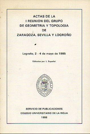 9788460042655: ACTAS DE LA I REUNIÓN DEL GRUPO DE GEOMETRÍA Y TOPOLOGÍA DE ZARAGOZA, SEVILLA Y LOGROÑO. Logroño, 2-4 de mayo de 1985.