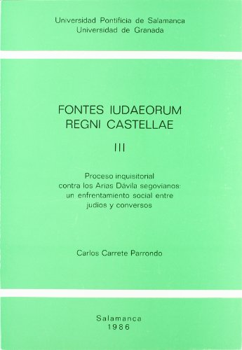 9788460044208: Fontes iudaeorum regni castellae III: Proceso Inquisitorial contra los Arias Dávila Segovianos