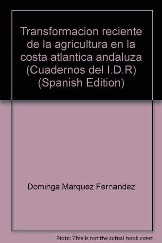 Transformacion reciente de la agricultura en la costa atlantica andaluza (Cuadernos del I.D.R) (...