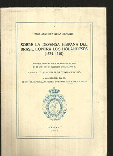 9788460060444: Sobre la defensa hispana del Brasil contra los holandeses (1624-1640): Discurso leído el día 3 de febrero de 1974 en el acto de su recepción pública (Spanish Edition)
