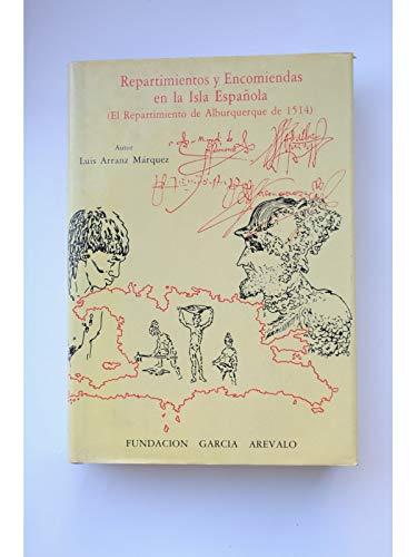 Repartimientos y encomiendas en la Isla Espanola: El repartimiento de Albuquerque de 1514 (Serie ...
