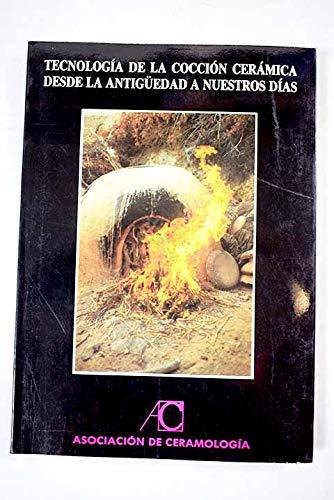 9788460419433: TECNOLOGIA DE LA COCCION CERAMICA DESDE LA ANTIGÜEDAD A NUESTROS DIAS. PONENCIAS DEL SEMINARIO CELEBRADO EN EL MUSEO DE ALFARERIA EN AGOST (ALICANTE) DEL 4 AL 6 DE OCTUBRE DE 1990.