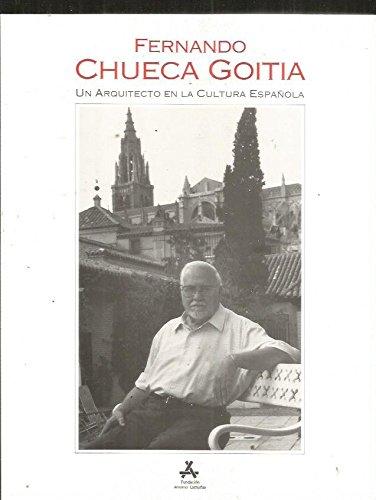 9788460440727: Fernando Chueca Goitia, un arquitecto en la cultura española