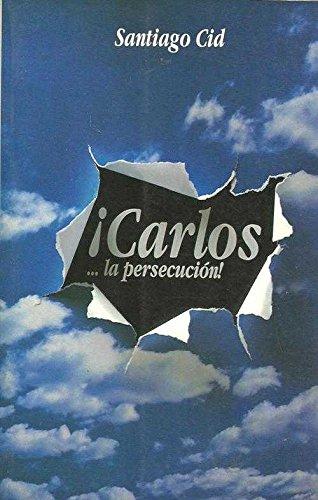CARLOS!. LA PERSECUCION: SANTIAGO CID