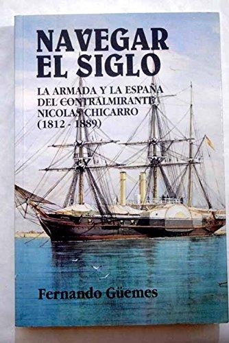Navegar el siglo: la Armada y la España del Contralmirante Nicolás Chicarro (1812-1889 - Güemes, Fernando