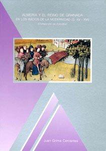 9788460476399: Almeria y el Reino de Granada en los inicios de la modernidad (s. XV-XVI): Compendio de estudios (Coleccion Investigacion) (Spanish Edition)